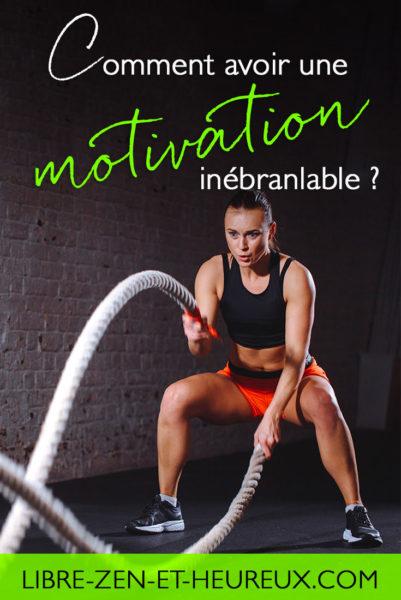 Comment avoir une motivation inébranlable ?